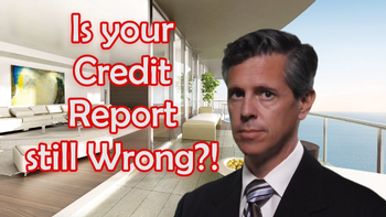 Is Your Credit Report Still Wrong?!