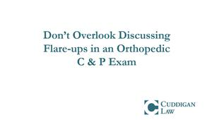 Don't Overlook Discussing Flare-ups in Orthopedic C & P Exam