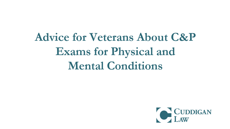 Advice About C&P Exams for Physical and Mental Conditions | Cuddigan Law