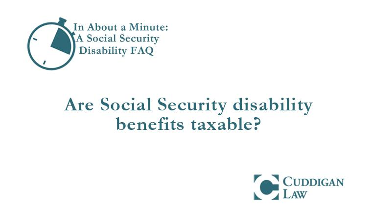 Are Social Security disability benefits taxable?   Cuddigan Law