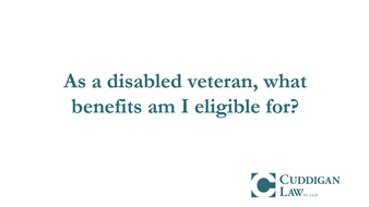 As A Disabled Veteran, What Benefits Am I Eligible For?